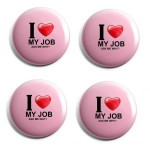 I love my job Buttons